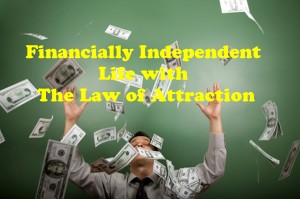 Financially Independent Life with The Law of Attraction