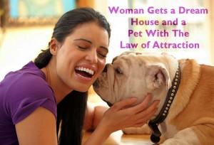 Woman Gets a Pet With The Law of Attraction