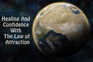 Healing And Confidence With The Law of Attraction