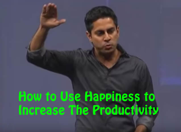 How to Use Happiness to Increase The Productivity Vishen Lakhiani