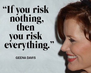 geena-davis-risk-nothing-risk-everything