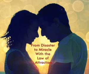 From Disaster to Miracle With the Law of Attraction