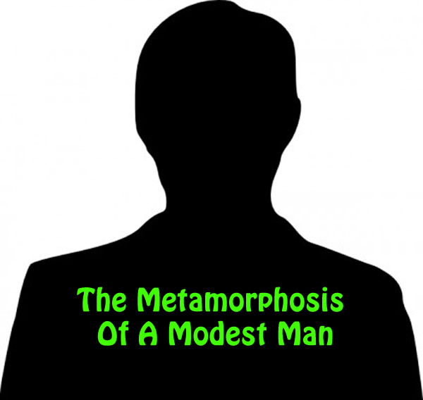 The Metamorphosis Of A Modest Man