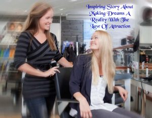 Inspiring Story Making Dreams A Reality With The Law Of Attraction