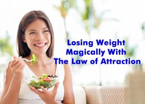 Losing Weight Magically With The Law of Attraction