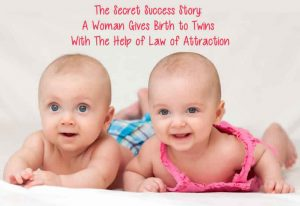 the-secret-success-story-a-woman-gives-birth-to-twins-with-the-help-of-law-of-attraction