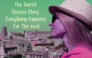 the-secret-success-story-everything-happens-for-the-best