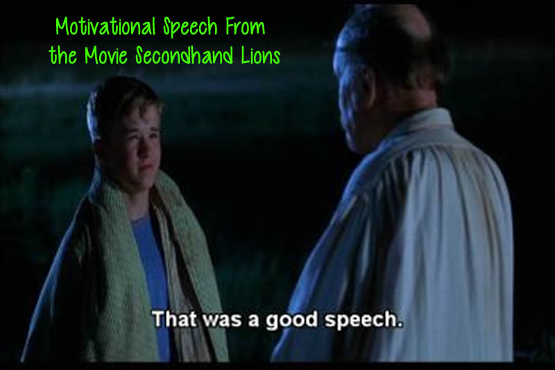 Motivational Speech From The Movie Secondhand Lions