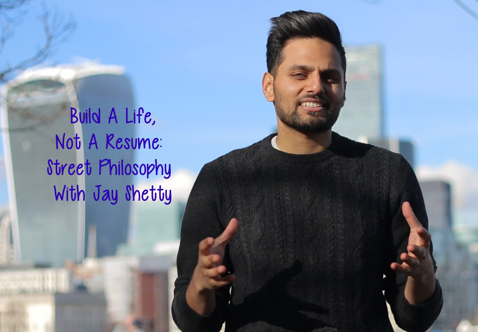 Build A Life Not A Resume Street Philosophy With Jay Shetty