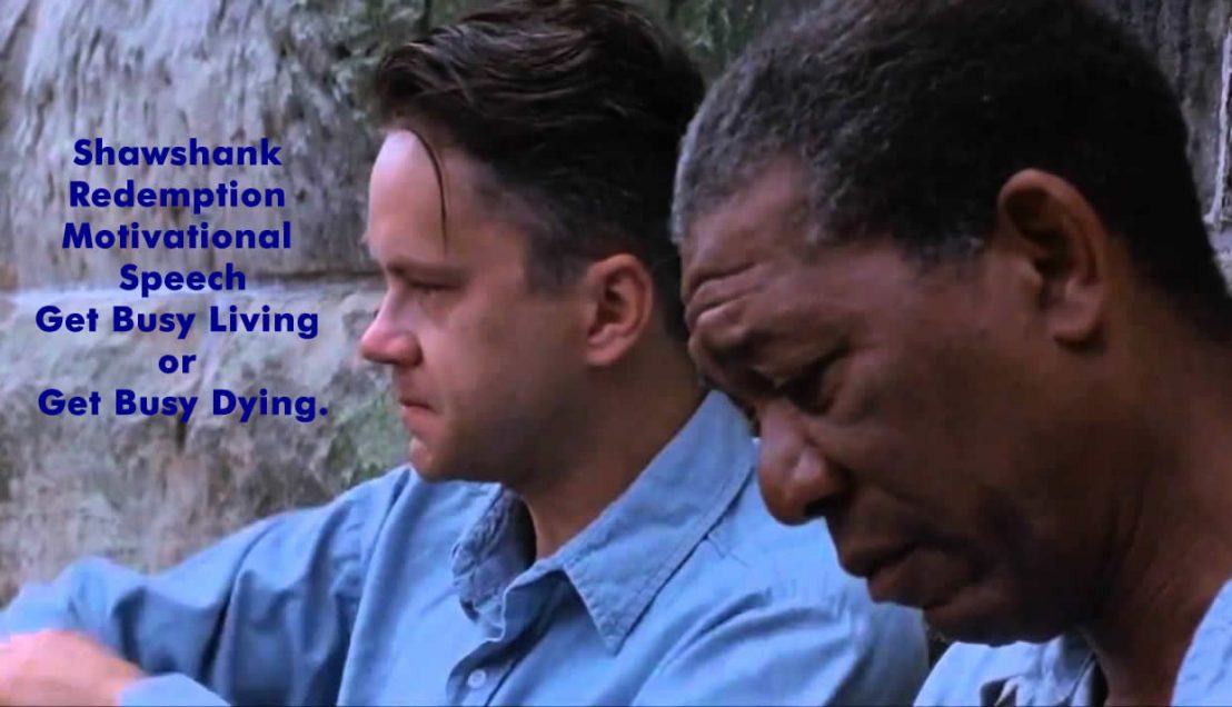 Shawshank Redemption motivational speech Get Busy Living ...