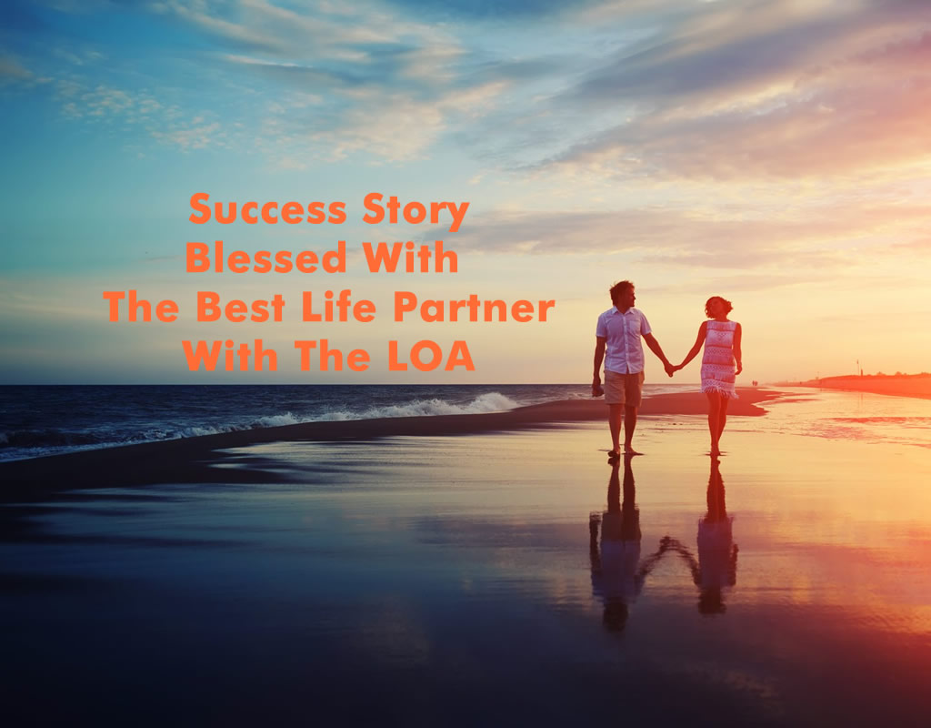Success Story: Blessed With The Best Life Partner With The LOA