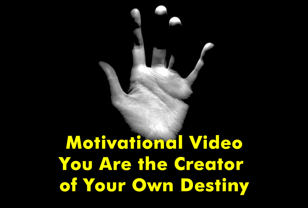 9abe659648736 Motivational Video: You Are the Creator of Your Own Destiny