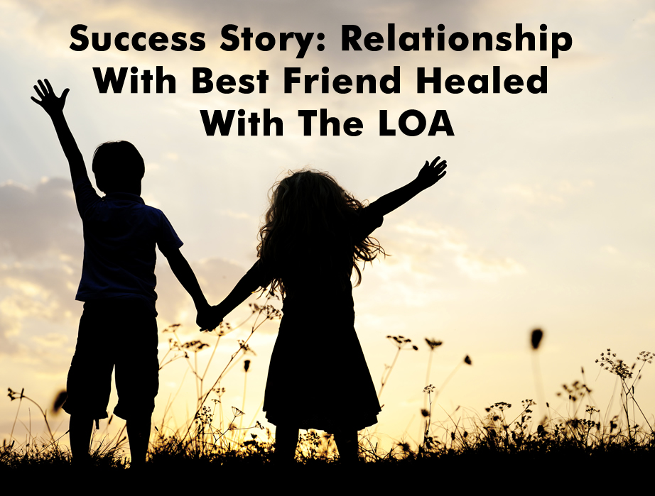 Success Story: Relationship With Best Friend Healed With The LOA