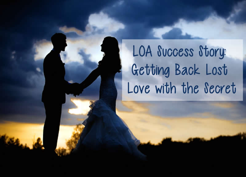LOA Success Story: Getting Back Lost Love with the Secret